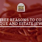 Three Reasons to Consign Antique and Estate Jewlery