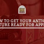 How To Get Your Antique Furniture Ready For Appraisal